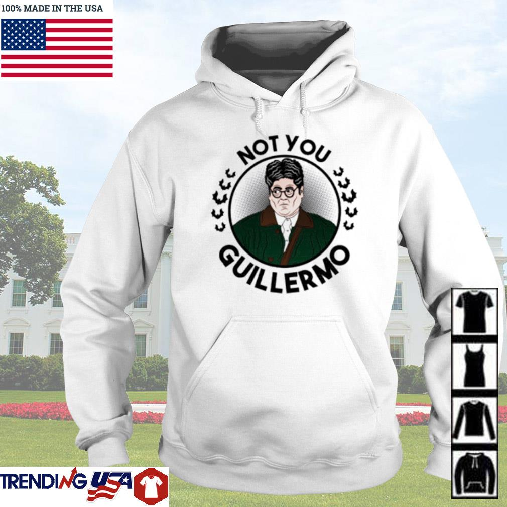 Not you Guillermo s Hoodie