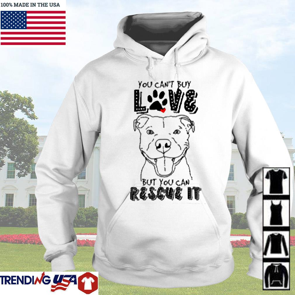 Pitbull you can't buy love but you can rescue it s Hoodie