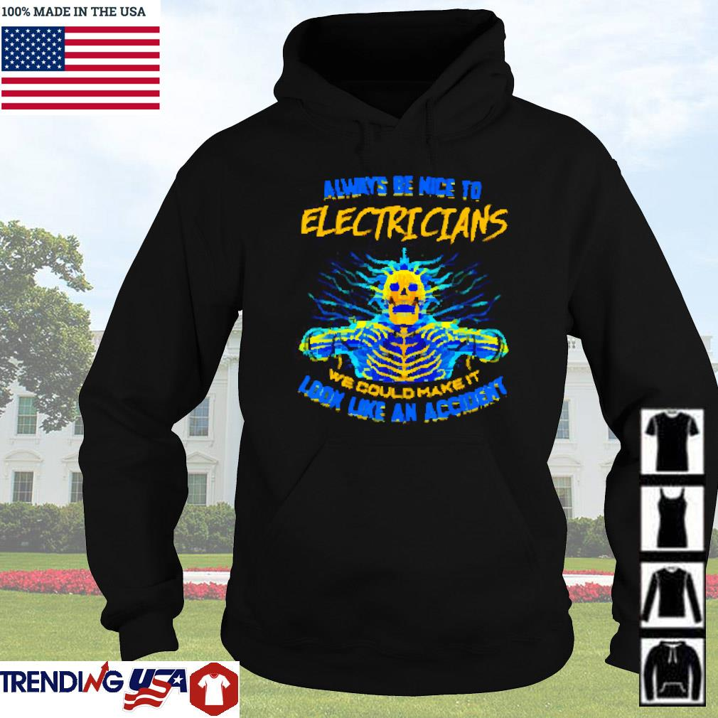 Skeleton always be nice to electrians we could make it look like an accident s Hoodie