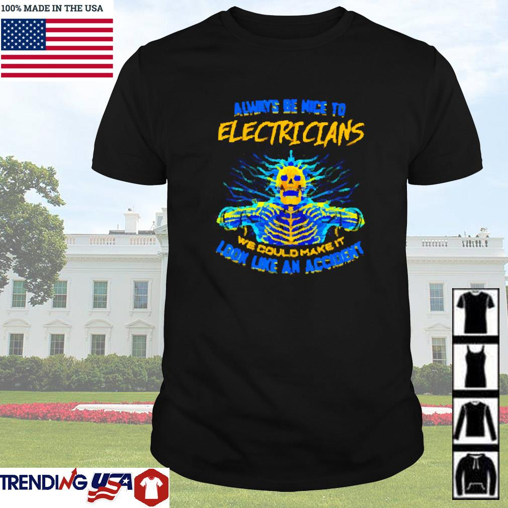 Skeleton always be nice to electrians we could make it look like an accident shirt