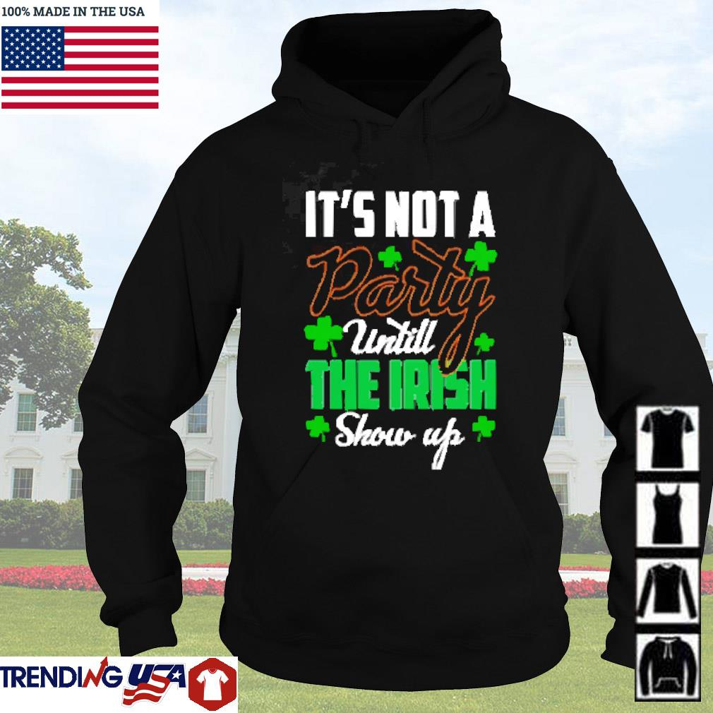 St Patricks day it's not a party until the Irish show up s Hoodie